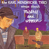 Play & Download Sings About Misery And Women by Karl Hendricks Trio   Napster