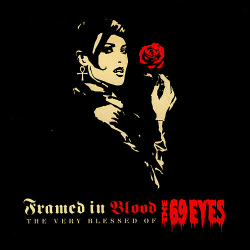 Play & Download Framed In Blood - The Very Blessed Of The 69 Eyes by The 69 Eyes | Napster