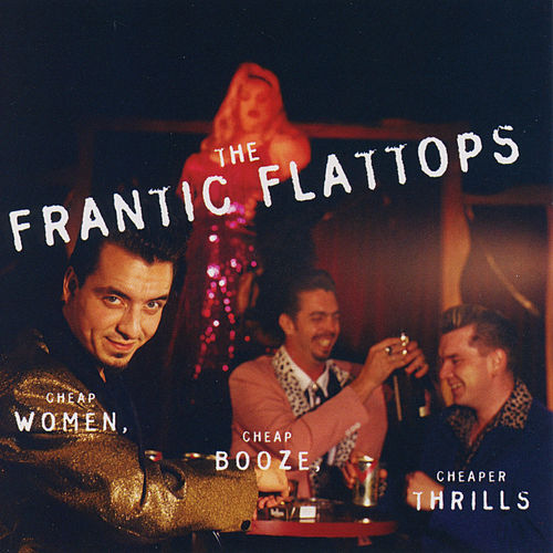 Play & Download Cheap Women, Cheap Booze, Cheaper Thrills by The Frantic Flattops | Napster