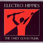 Play & Download The Only Good Punk by Electro Hippies | Napster