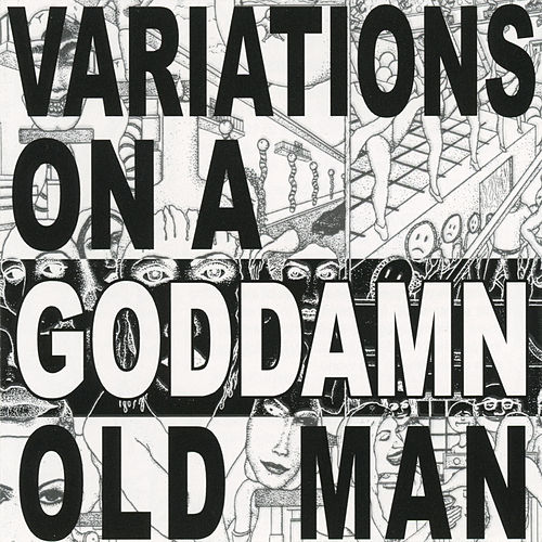 Variations On A Goddamn Old Man by Cheer-Accident