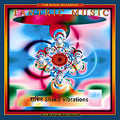 Play & Download Shakti Vibrations by Tantric Music | Napster