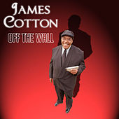 Off The Wall by James Cotton
