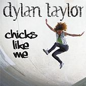 Play & Download Chicks Like Me by Dylan Taylor | Napster