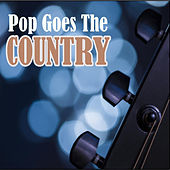 Play & Download Pop Goes the Country by Various Artists | Napster