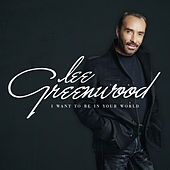 Play & Download I Want to Be in Your World by Lee Greenwood | Napster