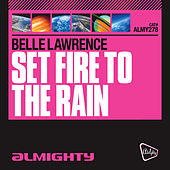 Almighty Presents: Set Fire To The Rain by Belle Lawrence