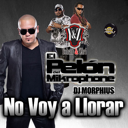 Play & Download No Voy a Llorar (feat. Yohan & Ziri) - Single by El Pelón Del Mikrophone | Napster