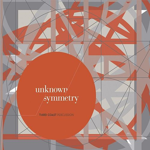 Play & Download Unknown Symmetry by Third Coast Percussion | Napster