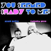 You Seemed Shady to Me by Pandora Boxx