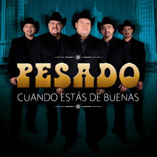 Play & Download Cuando Estás De Buenas by Pesado | Napster