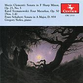 Clementi: Sonata in F sharp minor, Op. 25, No. 5 -  Szymanowski: Four Mazurkas, Op. 50 - Schubert: Sonata in A major, D. 959 by Gregory Sioles