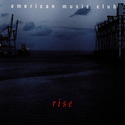 Play & Download Rise by American Music Club | Napster