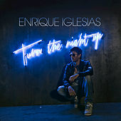 Turn The Night Up by Enrique Iglesias