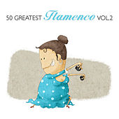 50 Greatest Flamenco Vol. 2 by Various Artists