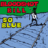 Play & Download So Blue by Bloodshot Bill | Napster