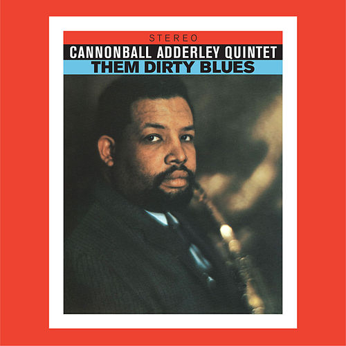 Play & Download Them Dirty Blues (Bonus Track Version) by Cannonball Adderley | Napster