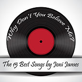 Play & Download Why Don't You Believe Me? The 15 Best Songs by Joni James by Joni James | Napster