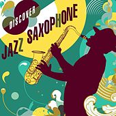Discover Jazz Saxophone by Various Artists