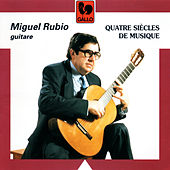 Play & Download Four Centuries of Music: Scarlatti, Sanz, Rameau, Sor, Tarrega, Villa-Lobos, Cordero, Pujol, Turina, Albéniz, Bazin, Lazzari, Barrios-Mangore, Pastor, Brouwer & Joplin by Miguel Rubio | Napster