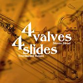 Play & Download 4 Valves 4 Slides by Steven Mead | Napster