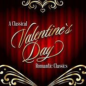 A Classical Valentine's Day - Romantic Classics by Various Artists