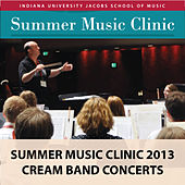 Play & Download Indiana University Summer Music Clinic 2013: Cream Band Concerts by Indiana University Summer Camp Ensembles | Napster