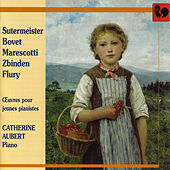 Play & Download Sutermeister, Bovet, Marescotti, Zbinden, Flury: Works for Young Pianists by Catherine Aubert | Napster