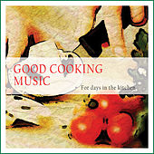 Play & Download Good Cooking Music (For Days in the Kitchen) by Various Artists | Napster