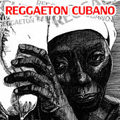 Play & Download Reggaeton Cubano by Various Artists | Napster