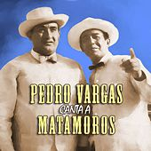 Play & Download Pedro Vargas canta a Matamoros by Pedro Vargas | Napster