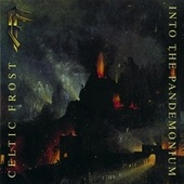Play & Download Into the Pandemonium by Celtic Frost | Napster