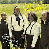 Play & Download Give Him a Praise-- by Degree | Napster