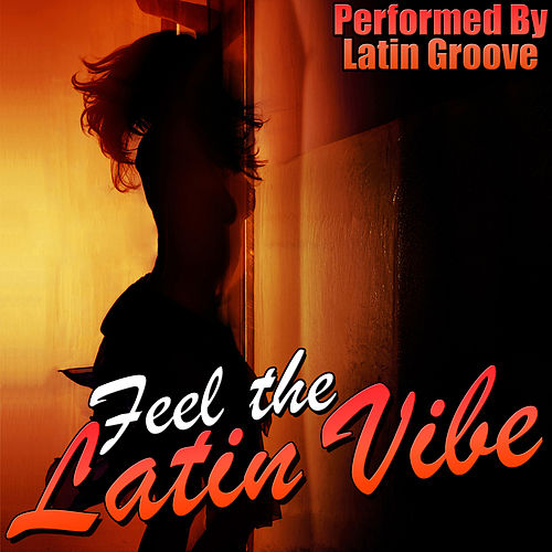 Play & Download Feel the Latin Vibe by Latin Groove | Napster