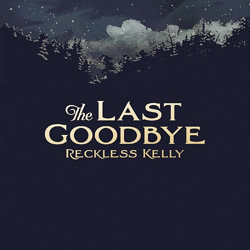 The Last Goodbye - Single by Reckless Kelly