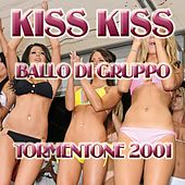 Play & Download Kiss Kiss (Hit 2001  Ballo di  Gruppo) by Disco Fever | Napster