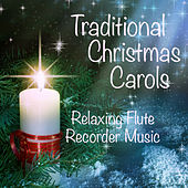 Play & Download Traditional Carols for Christmas: Relaxing Flute Recorder by Music Themes Group | Napster
