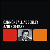 Play & Download Azule Serape by Cannonball Adderley | Napster