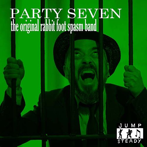 Play & Download Party Seven by The Original Rabbit Foot Spasm Band | Napster