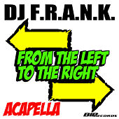 From the Left to the Right Acapella by DJ Frank