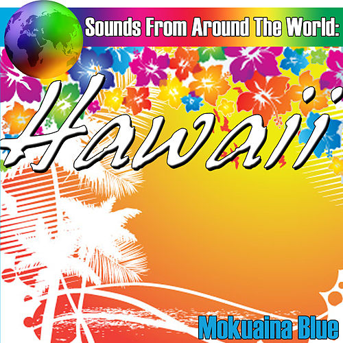 Sounds From Around The World: Hawaii by Mokuaina Blue