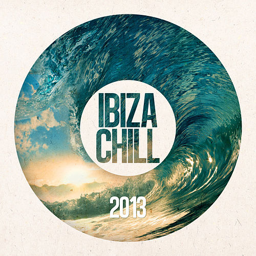 Ibiza Chill 2013 by Various Artists