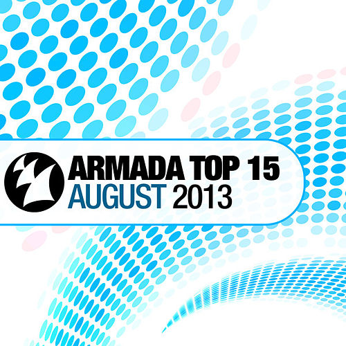 Play & Download Armada Top 15 - August 2013 by Various Artists | Napster