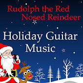 Guitar Music for the Holidays: Rudoplh the Red Nosed Reindeer by Music Themes Group