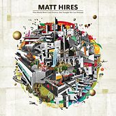 Play & Download This World Won't Last Forever, But Tonight We Can Pretend by Matt Hires | Napster