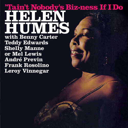 Play & Download 'Tain't Nobody's Biz-Ness If I Do (Bonus Track Version) by Helen Humes | Napster