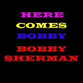 Here Comes Bobby by Bobby Sherman