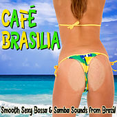 Play & Download Café Brasilia: Smooth Sexy Bossa & Samba Sounds from Brazil by Various Artists | Napster