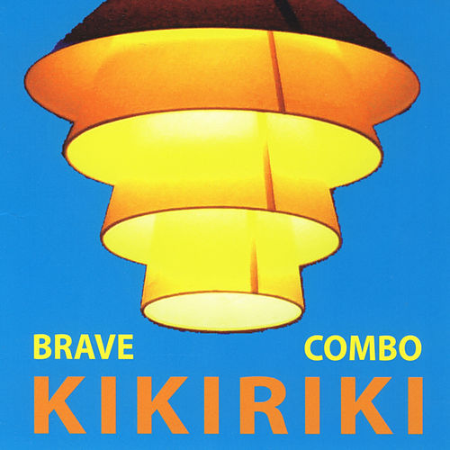 Play & Download Kikiriki by Brave Combo | Napster