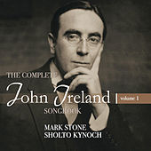 The Complete John Ireland Songbook, Vol. 1 by Mark Stone